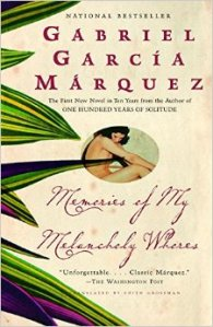 Memories of My Melancholy Whores by Gabriel Garcia Marquez.