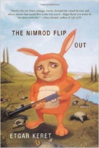 Finally, The Nimrod Flipout, a collection of very short short stories by the crazy mind of Israeli writer Etgar Keret. Just when you think things are normal, Keret disarms you and creates tales of the unexpected.